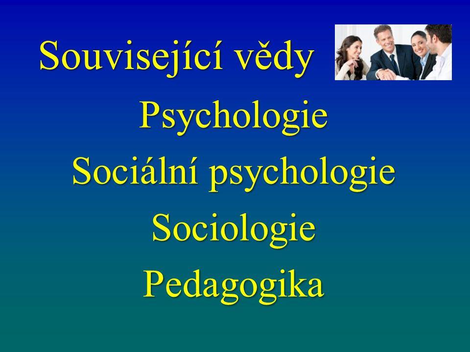 Související vědy Psychologie Sociální psychologie SociologiePedagogika