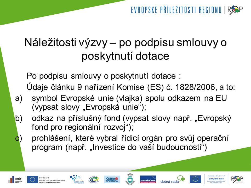 Náležitosti výzvy – po podpisu smlouvy o poskytnutí dotace Po podpisu smlouvy o poskytnutí dotace : Údaje článku 9 nařízení Komise (ES) č.