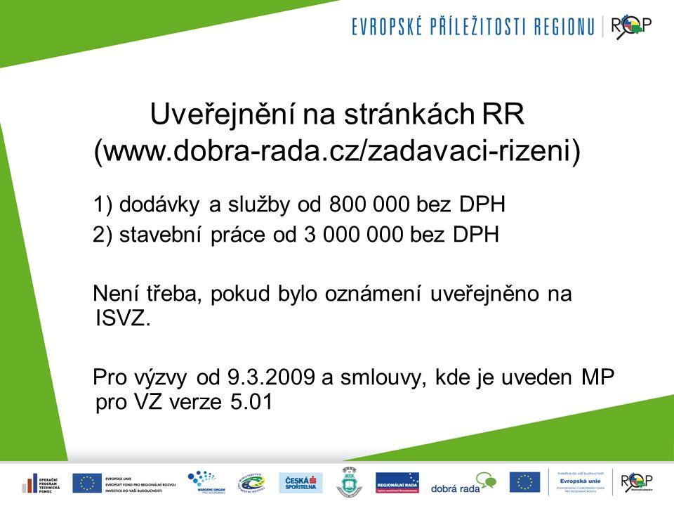 Uveřejnění na stránkách RR (www.dobra-rada.cz/zadavaci-rizeni) 1) dodávky a služby od 800 000 bez DPH 2) stavební práce od 3 000 000 bez DPH Není třeba, pokud bylo oznámení uveřejněno na ISVZ.