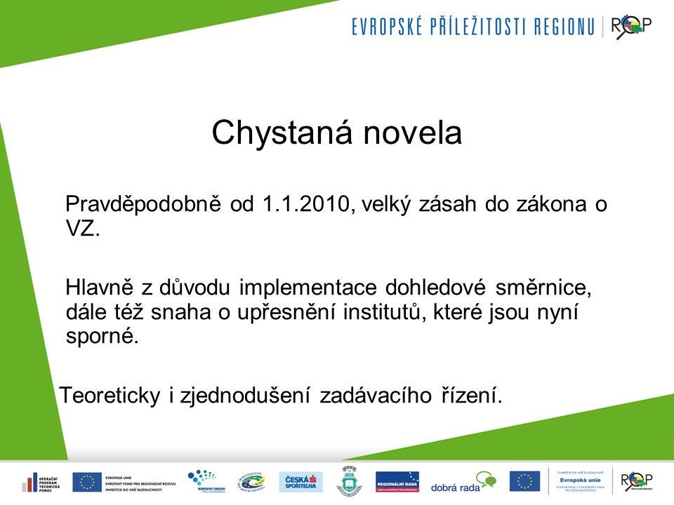 Chystaná novela Pravděpodobně od 1.1.2010, velký zásah do zákona o VZ.