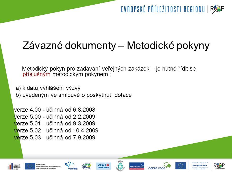 Závazné dokumenty – Metodické pokyny Metodický pokyn pro zadávání veřejných zakázek – je nutné řídit se příslušným metodickým pokynem : a) k datu vyhlášení výzvy b) uvedeným ve smlouvě o poskytnutí dotace verze 4.00 - účinná od 6.8.2008 verze 5.00 - účinná od 2.2.2009 verze 5.01 - účinná od 9.3.2009 verze 5.02 - účinná od 10.4.2009 verze 5.03 - účinná od 7.9.2009