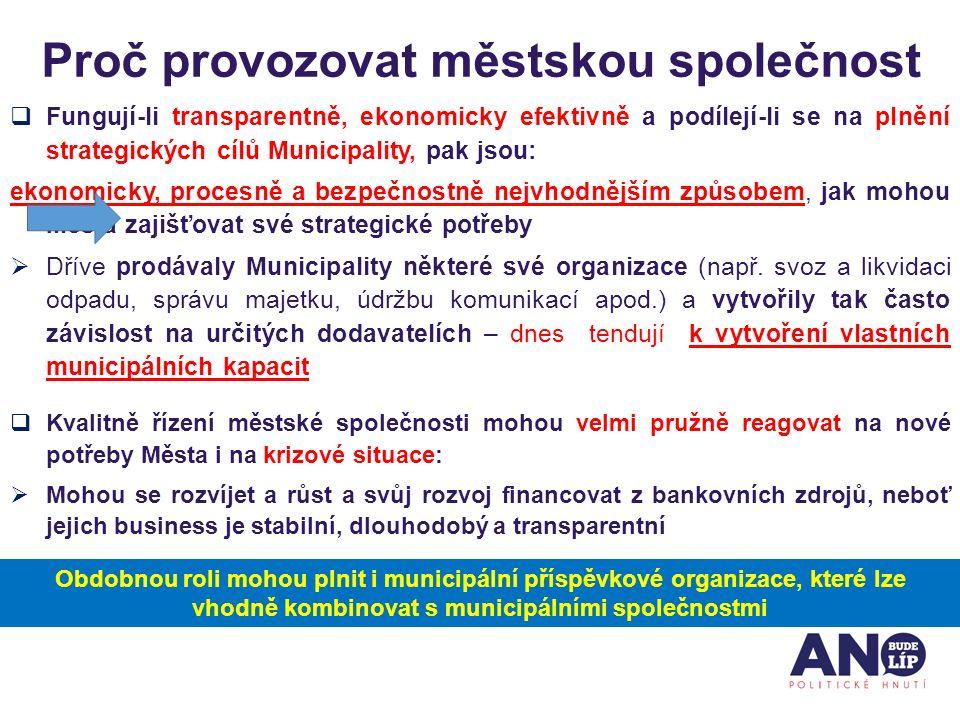 Proč provozovat městskou společnost  Fungují-li transparentně, ekonomicky efektivně a podílejí-li se na plnění strategických cílů Municipality, pak j
