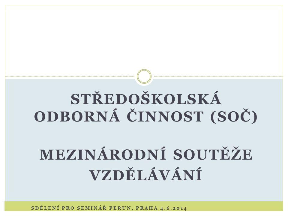STŘEDOŠKOLSKÁ ODBORNÁ ČINNOST (SOČ) MEZINÁRODNÍ SOUTĚŽE VZDĚLÁVÁNÍ SDĚLENÍ PRO SEMINÁŘ PERUN, PRAHA 4.6.2014