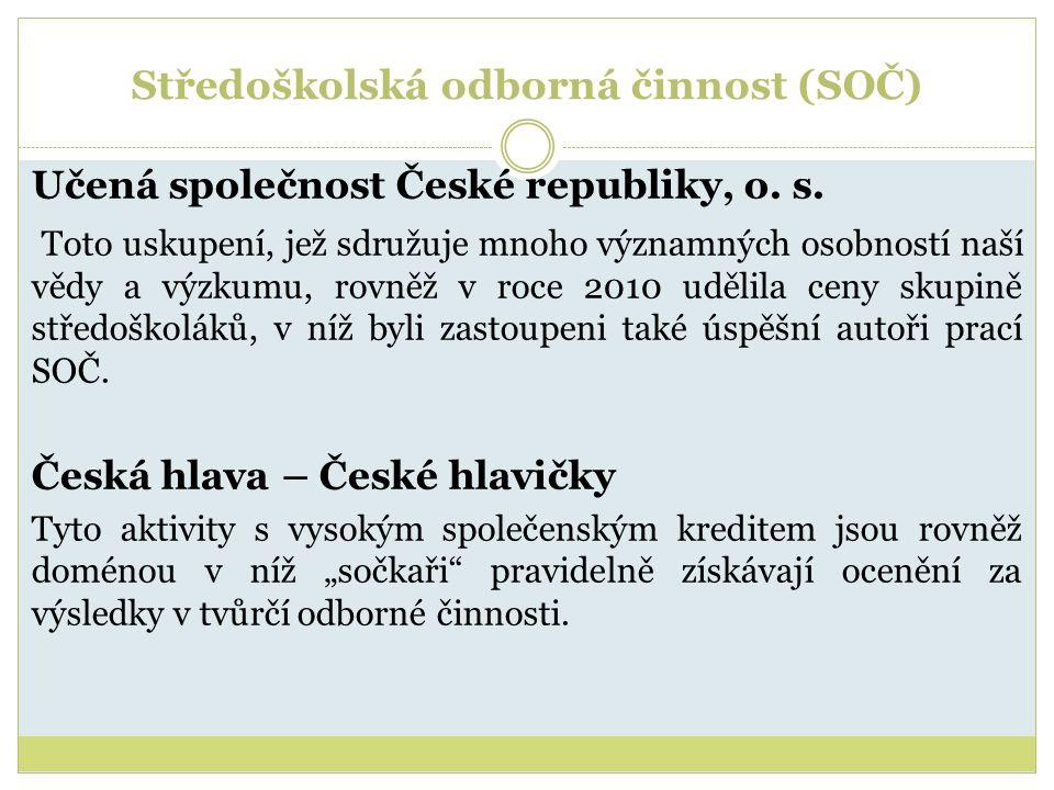 Středoškolská odborná činnost (SOČ) Učená společnost České republiky, o. s. Toto uskupení, jež sdružuje mnoho významných osobností naší vědy a výzkumu