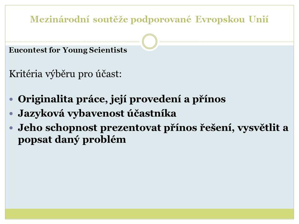 Mezinárodní soutěže podporované Evropskou Unií Eucontest for Young Scientists Kritéria výběru pro účast: Originalita práce, její provedení a přínos Ja