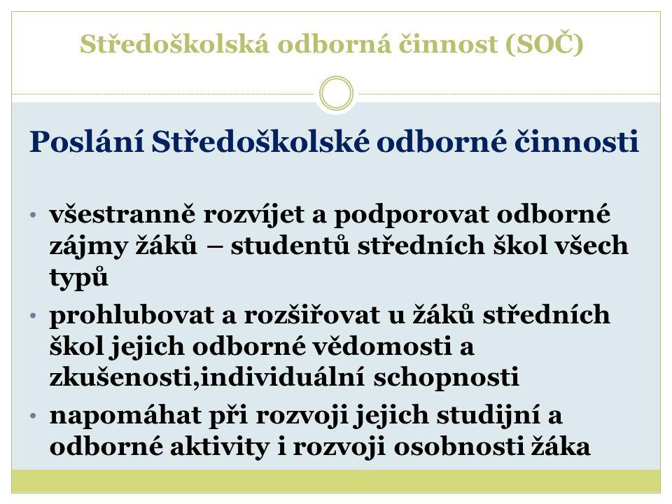 Středoškolská odborná činnost (SOČ) Poslání Středoškolské odborné činnosti všestranně rozvíjet a podporovat odborné zájmy žáků – studentů středních šk