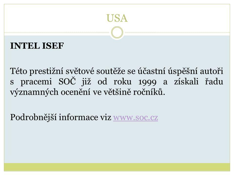 USA INTEL ISEF Této prestižní světové soutěže se účastní úspěšní autoři s pracemi SOČ již od roku 1999 a získali řadu významných ocenění ve většině ro