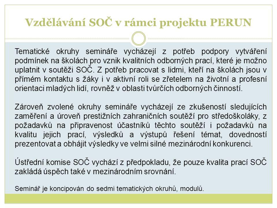 Vzdělávání SOČ v rámci projektu PERUN Tematické okruhy semináře vycházejí z potřeb podpory vytváření podmínek na školách pro vznik kvalitních odborných prací, které je možno uplatnit v soutěži SOČ.