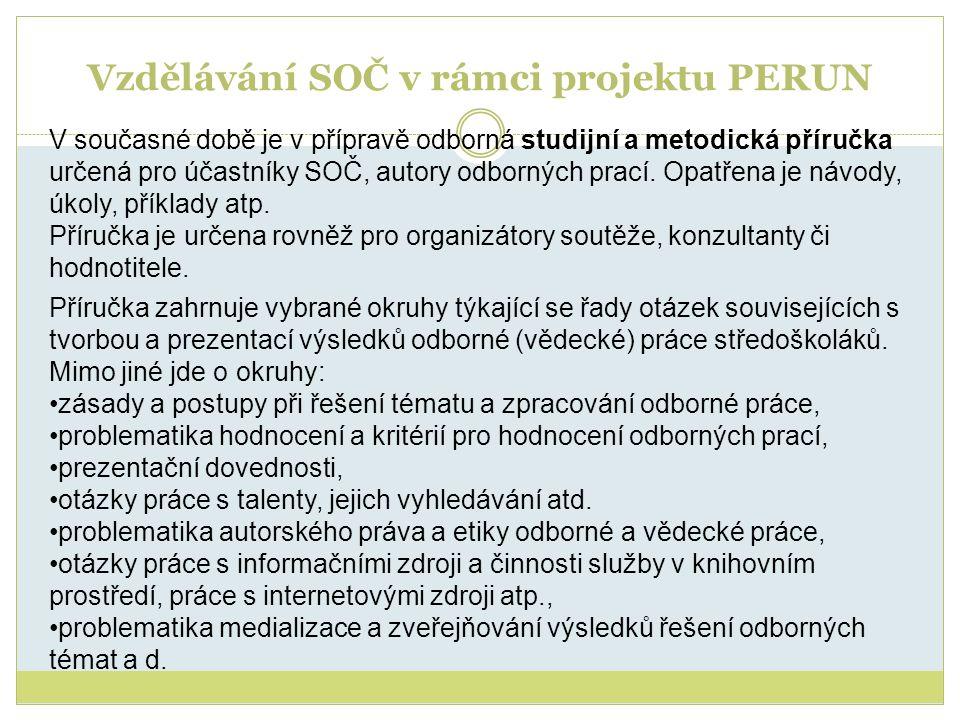 Vzdělávání SOČ v rámci projektu PERUN V současné době je v přípravě odborná studijní a metodická příručka určená pro účastníky SOČ, autory odborných p