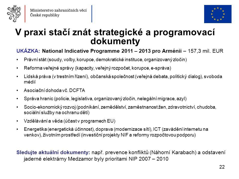 22 V praxi stačí znát strategické a programovací dokumenty UKÁZKA: National Indicative Programme 2011 – 2013 pro Arménii – 157,3 mil.