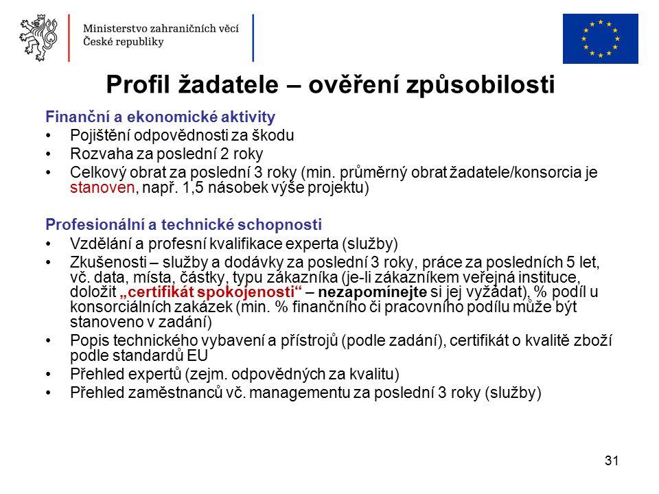 31 Profil žadatele – ověření způsobilosti Finanční a ekonomické aktivity Pojištění odpovědnosti za škodu Rozvaha za poslední 2 roky Celkový obrat za poslední 3 roky (min.