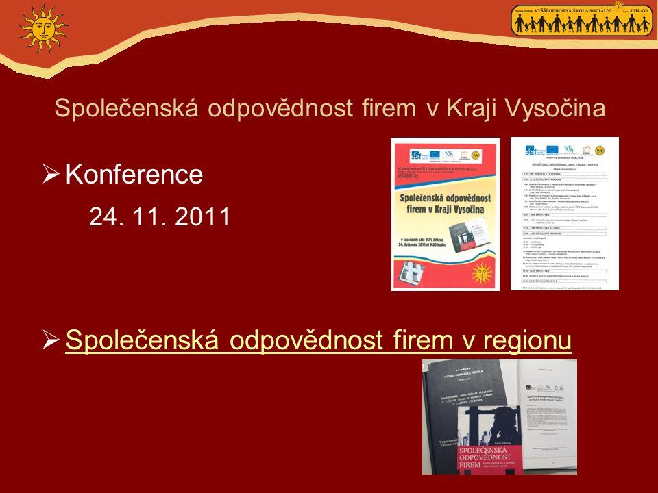 Společenská odpovědnost firem v Kraji Vysočina  Konference 24. 11. 2011  Společenská odpovědnost firem v regionu Společenská odpovědnost firem v reg