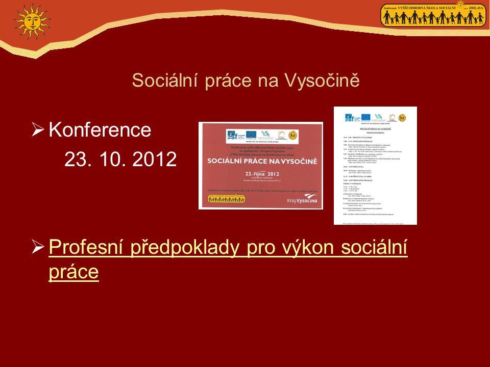 Sociální práce na Vysočině  Konference 23. 10. 2012  Profesní předpoklady pro výkon sociální práce Profesní předpoklady pro výkon sociální práce
