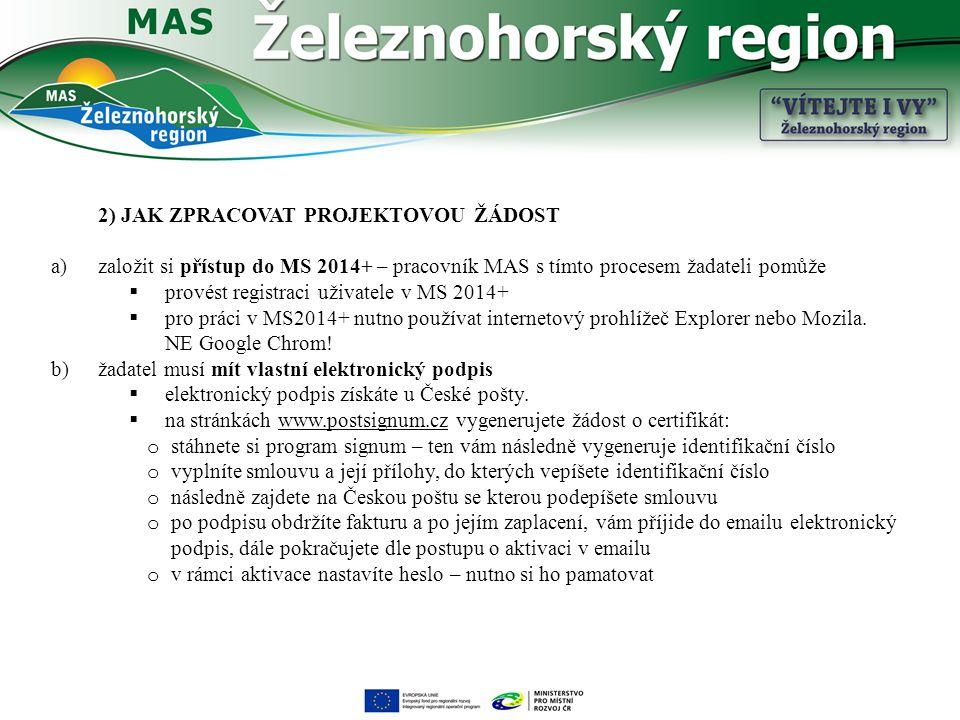 2) JAK ZPRACOVAT PROJEKTOVOU ŽÁDOST a)založit si přístup do MS 2014+ – pracovník MAS s tímto procesem žadateli pomůže  provést registraci uživatele v