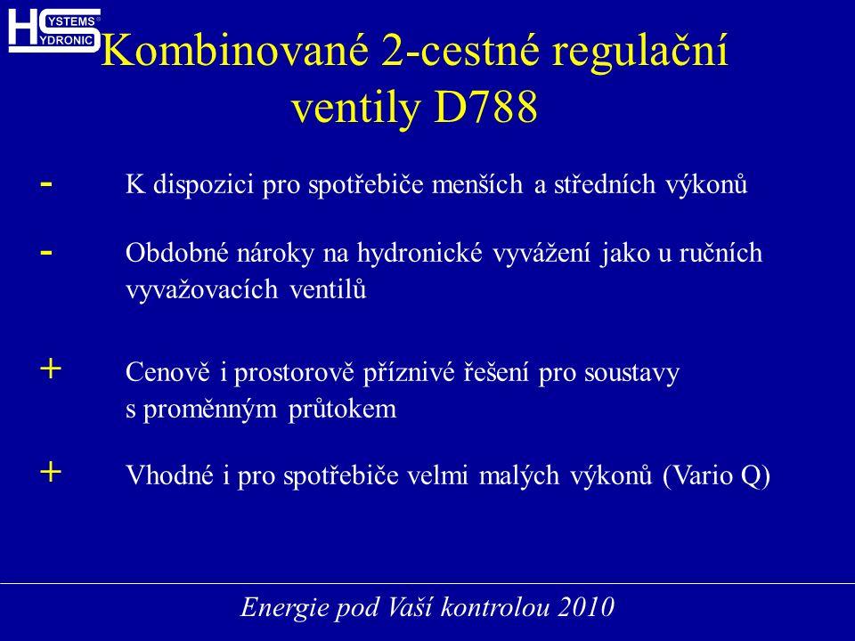 Energie pod Vaší kontrolou 2010 Kombinované 2-cestné regulační ventily D788 - K dispozici pro spotřebiče menších a středních výkonů - Obdobné nároky na hydronické vyvážení jako u ručních vyvažovacích ventilů + Cenově i prostorově příznivé řešení pro soustavy s proměnným průtokem + Vhodné i pro spotřebiče velmi malých výkonů (Vario Q)