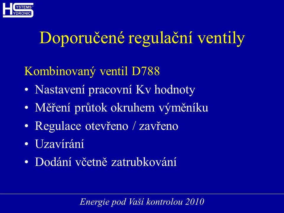 Energie pod Vaší kontrolou 2010 Doporučené regulační ventily Kombinovaný ventil D788 Nastavení pracovní Kv hodnoty Měření průtok okruhem výměníku Regulace otevřeno / zavřeno Uzavírání Dodání včetně zatrubkování