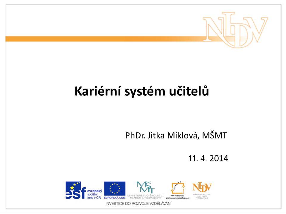 Kariérní systém učitelů PhDr. Jitka Miklová, MŠMT 11. 4. 2014