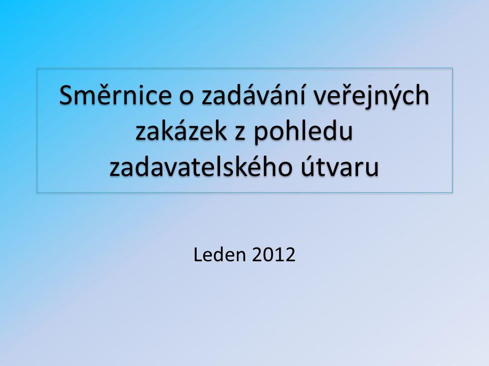 Směrnice o zadávání veřejných zakázek z pohledu zadavatelského útvaru Leden 2012