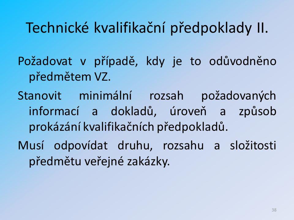 Technické kvalifikační předpoklady II. Požadovat v případě, kdy je to odůvodněno předmětem VZ.