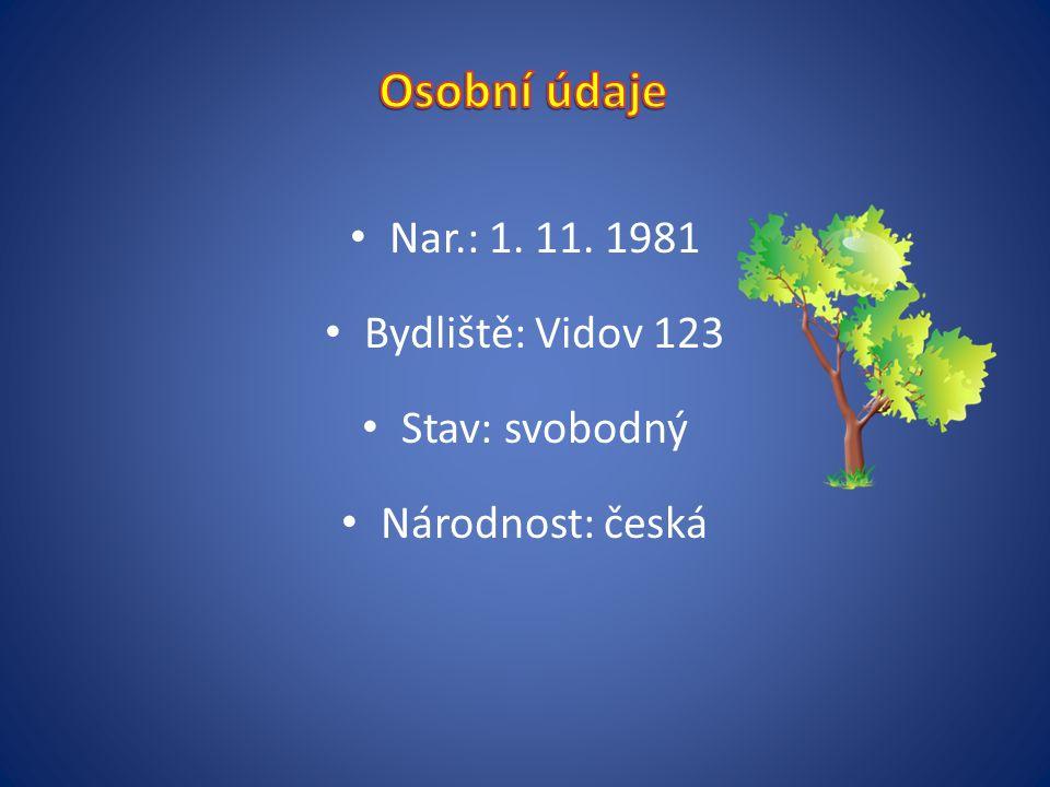 Nar.: 1. 11. 1981 Bydliště: Vidov 123 Stav: svobodný Národnost: česká