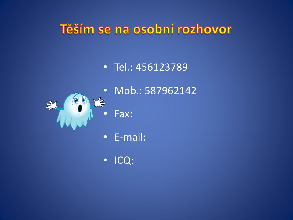 Tel.: 456123789 Mob.: 587962142 Fax: E-mail: ICQ: