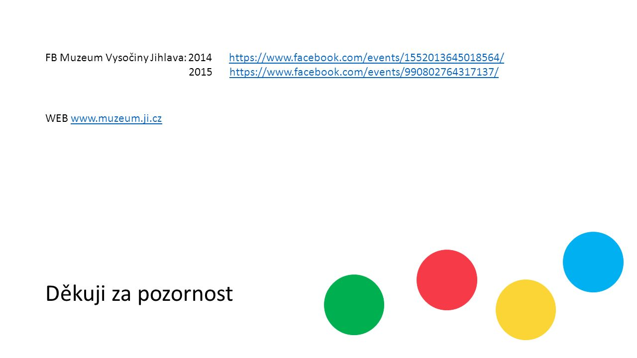 Děkuji za pozornost FB Muzeum Vysočiny Jihlava: 2014 https://www.facebook.com/events/1552013645018564/https://www.facebook.com/events/1552013645018564