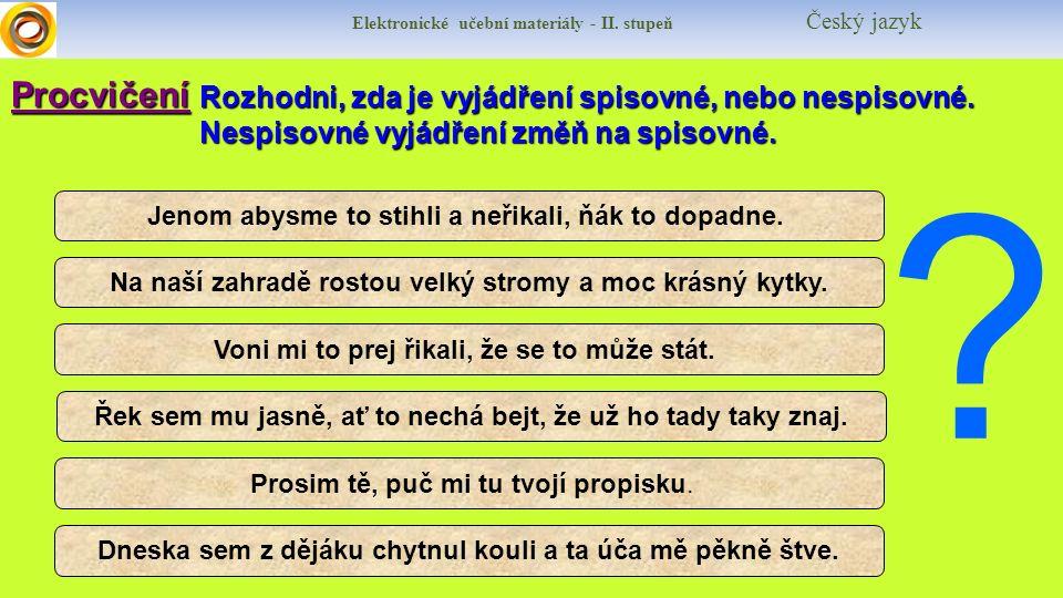 Elektronické učební materiály - II. stupeň Český jazykProcvičení Rozhodni, zda je vyjádření spisovné, nebo nespisovné. Nespisovné vyjádření změň na sp