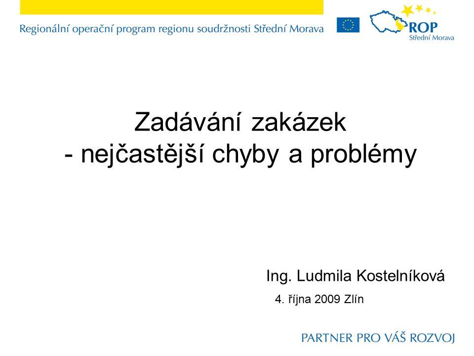 Zadávání zakázek - nejčastější chyby a problémy Ing. Ludmila Kostelníková 4. října 2009 Zlín