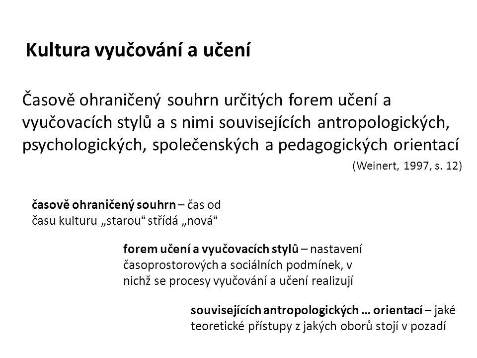 Časově ohraničený souhrn určitých forem učení a vyučovacích stylů a s nimi souvisejících antropologických, psychologických, společenských a pedagogických orientací (Weinert, 1997, s.
