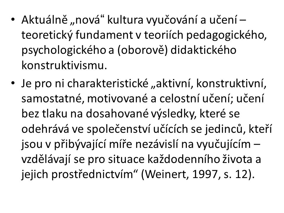"""Aktuálně """"nová kultura vyučování a učení – teoretický fundament v teoriích pedagogického, psychologického a (oborově) didaktického konstruktivismu."""