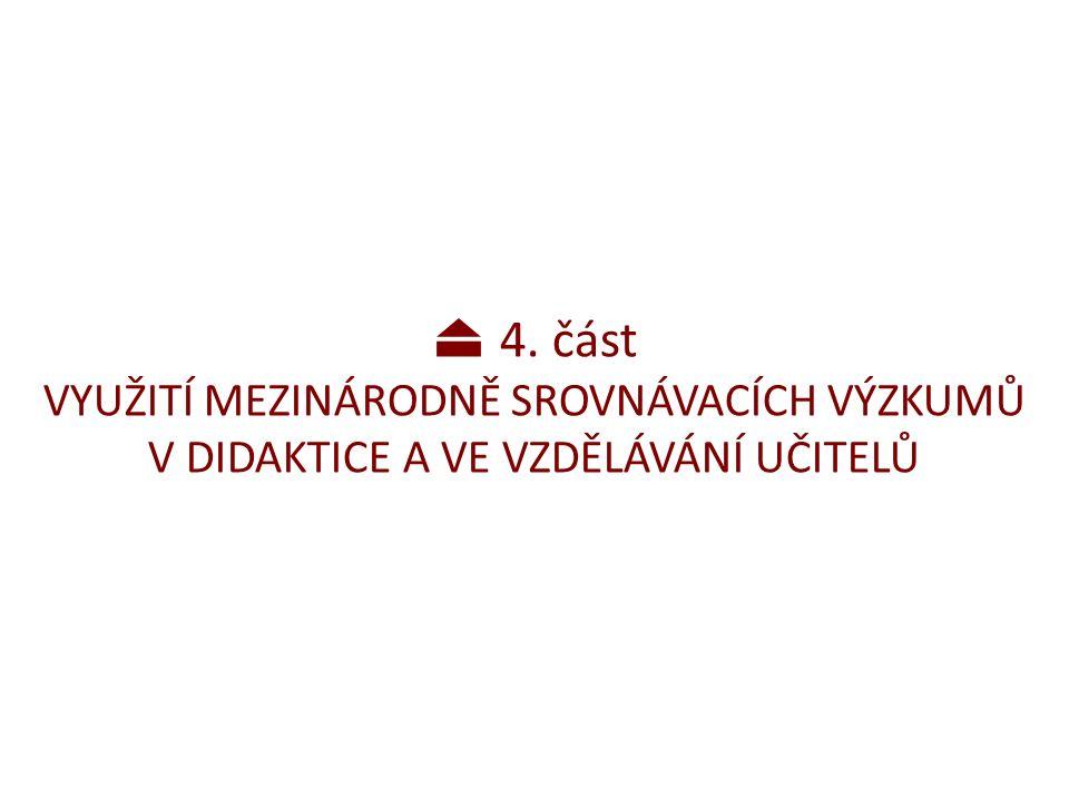 4. část VYUŽITÍ MEZINÁRODNĚ SROVNÁVACÍCH VÝZKUMŮ V DIDAKTICE A VE VZDĚLÁVÁNÍ UČITELŮ