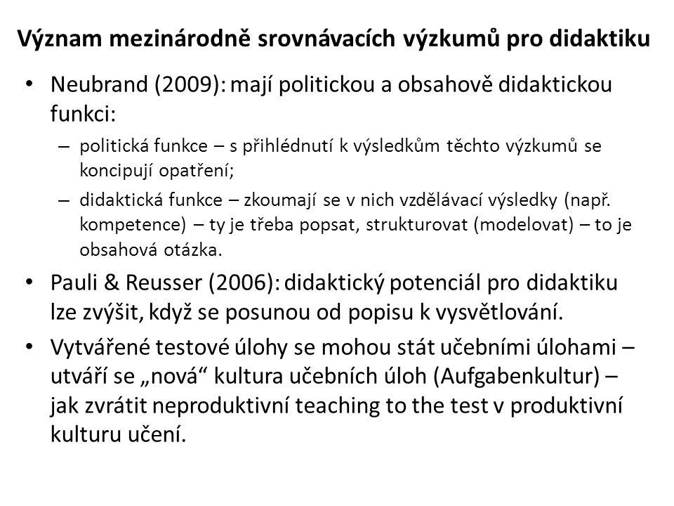 Neubrand (2009): mají politickou a obsahově didaktickou funkci: – politická funkce – s přihlédnutí k výsledkům těchto výzkumů se koncipují opatření; – didaktická funkce – zkoumají se v nich vzdělávací výsledky (např.