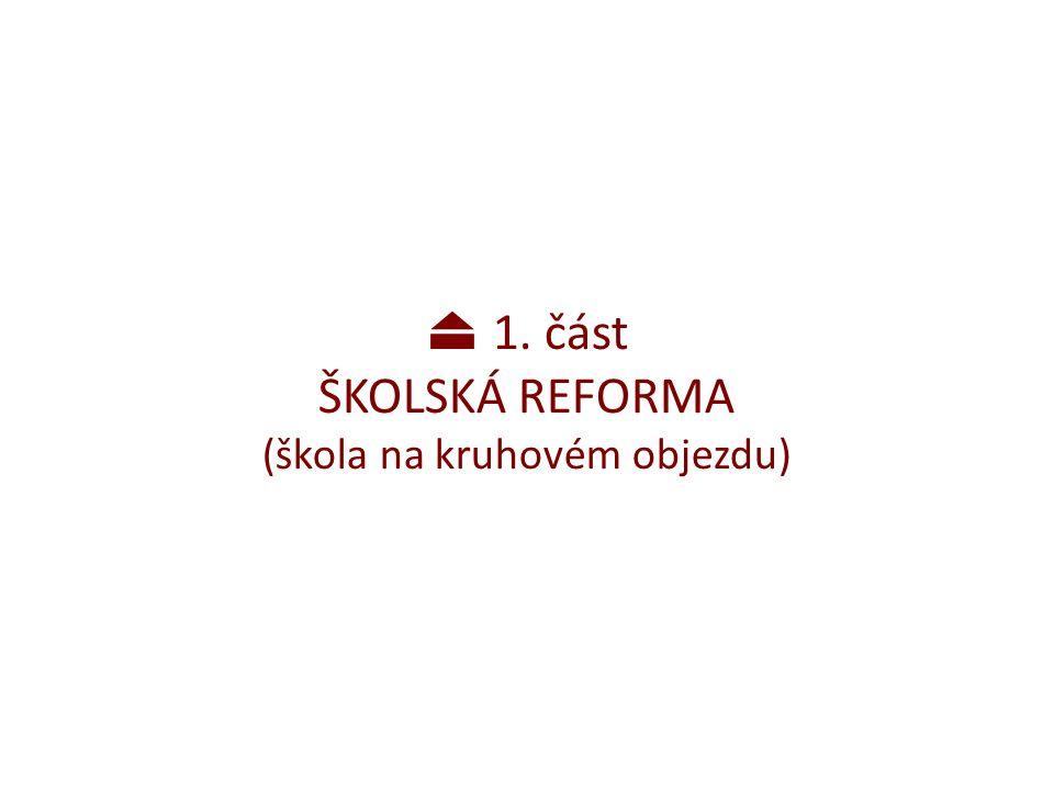1. část ŠKOLSKÁ REFORMA (škola na kruhovém objezdu)