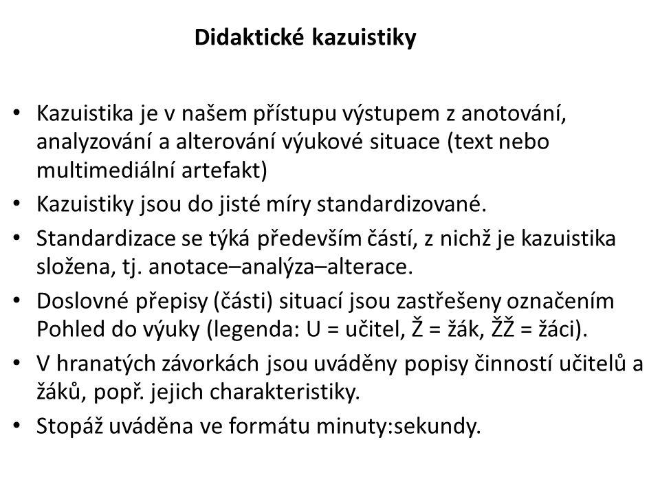 Kazuistika je v našem přístupu výstupem z anotování, analyzování a alterování výukové situace (text nebo multimediální artefakt) Kazuistiky jsou do ji