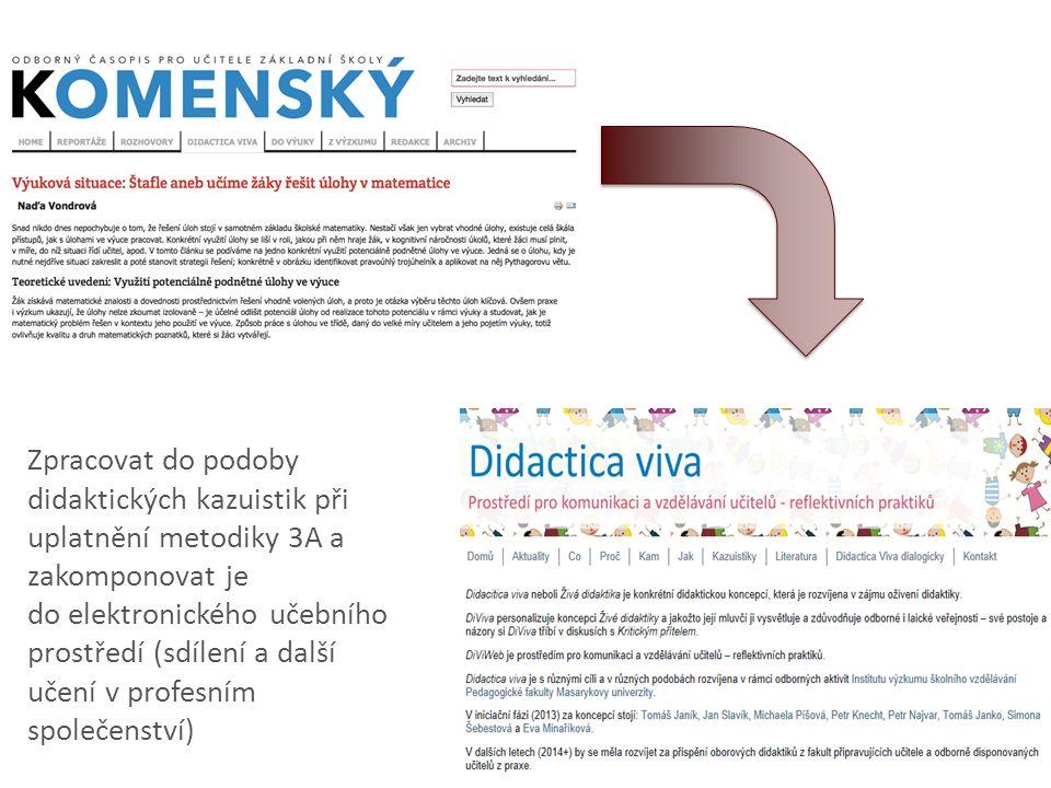 Zpracovat do podoby didaktických kazuistik při uplatnění metodiky 3A a zakomponovat je do elektronického učebního prostředí (sdílení a další učení v p