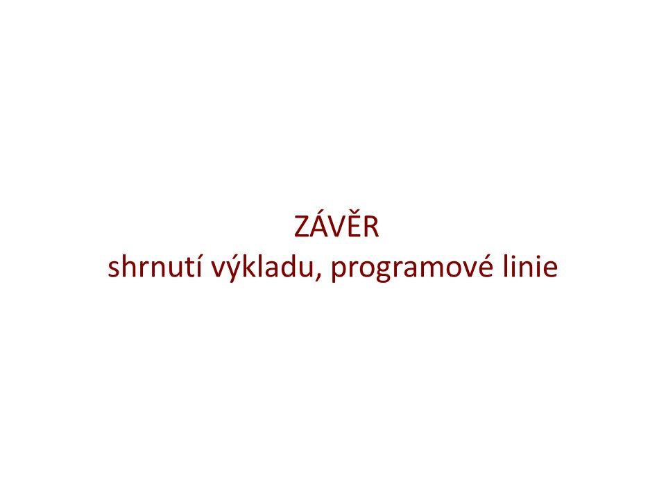 ZÁVĚR shrnutí výkladu, programové linie
