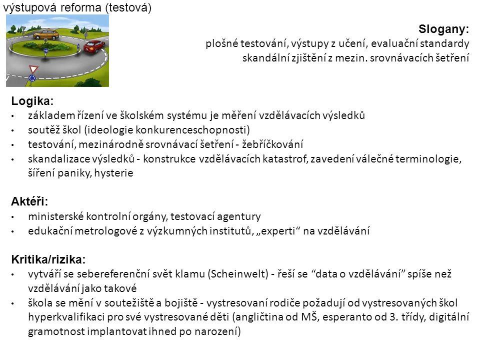 výstupová reforma (testová) Slogany: plošné testování, výstupy z učení, evaluační standardy skandální zjištění z mezin. srovnávacích šetření Logika: z