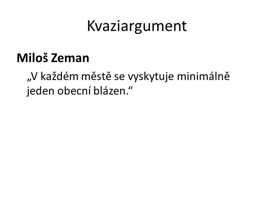 """Kvaziargument Miloš Zeman """"V každém městě se vyskytuje minimálně jeden obecní blázen."""""""