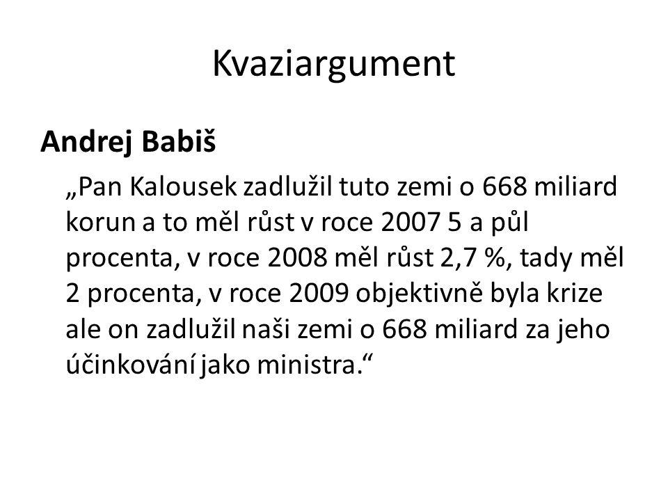"""Kvaziargument Andrej Babiš """"Pan Kalousek zadlužil tuto zemi o 668 miliard korun a to měl růst v roce 2007 5 a půl procenta, v roce 2008 měl růst 2,7 %"""