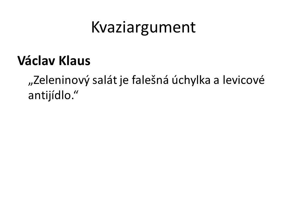 """Kvaziargument Václav Klaus """"Zeleninový salát je falešná úchylka a levicové antijídlo."""""""