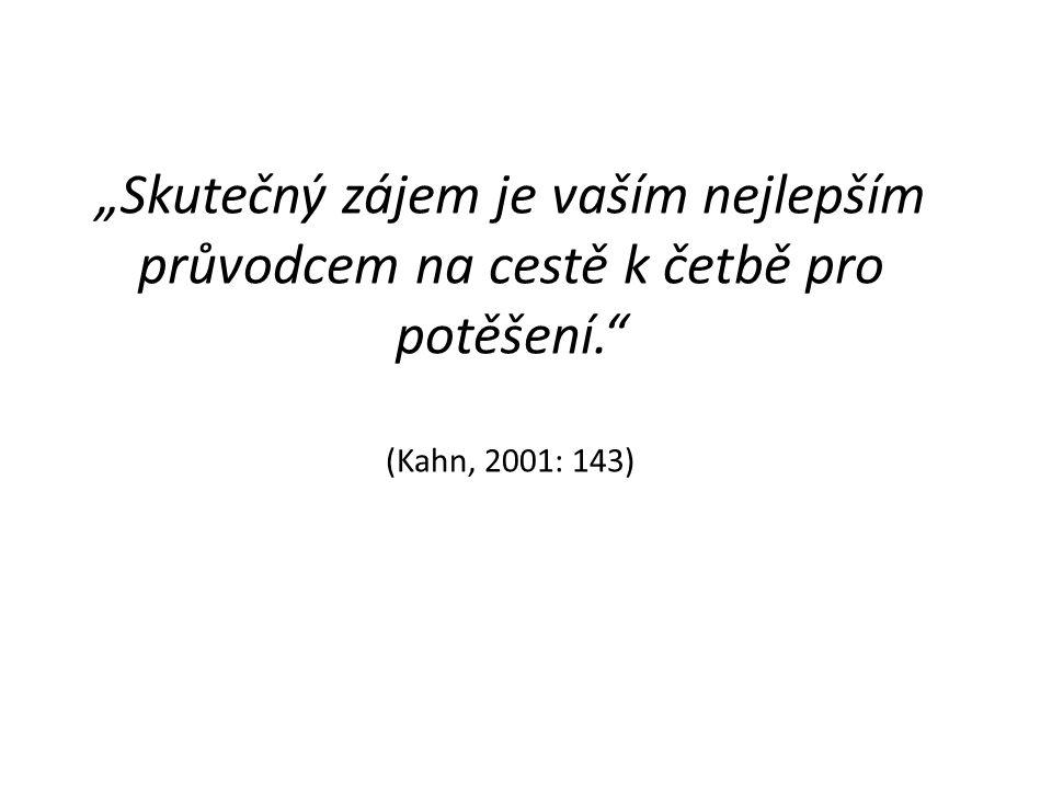 """""""Skutečný zájem je vaším nejlepším průvodcem na cestě k četbě pro potěšení."""" (Kahn, 2001: 143)"""