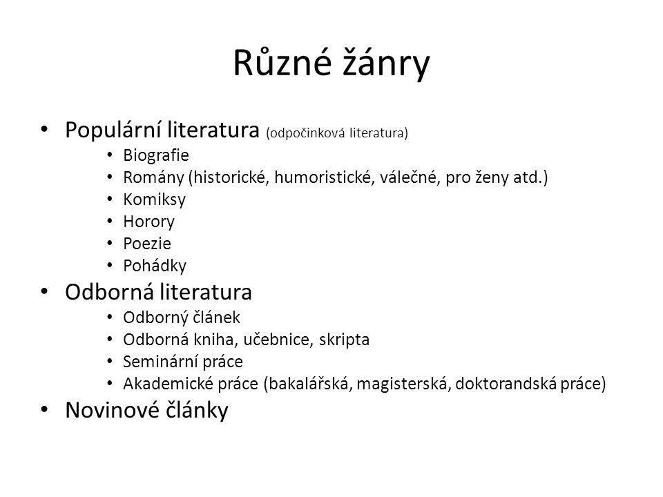 Různé žánry Populární literatura (odpočinková literatura) Biografie Romány (historické, humoristické, válečné, pro ženy atd.) Komiksy Horory Poezie Po