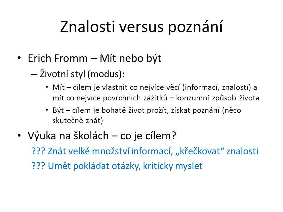 Znalosti versus poznání Erich Fromm – Mít nebo být – Životní styl (modus): Mít – cílem je vlastnit co nejvíce věcí (informací, znalostí) a mít co nejv