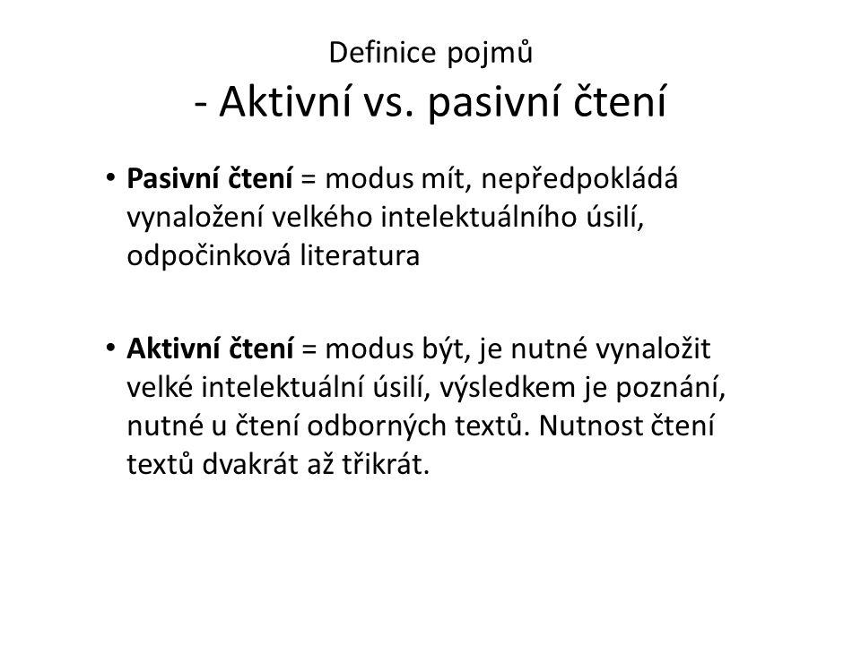 Definice pojmů - Aktivní vs. pasivní čtení Pasivní čtení = modus mít, nepředpokládá vynaložení velkého intelektuálního úsilí, odpočinková literatura A