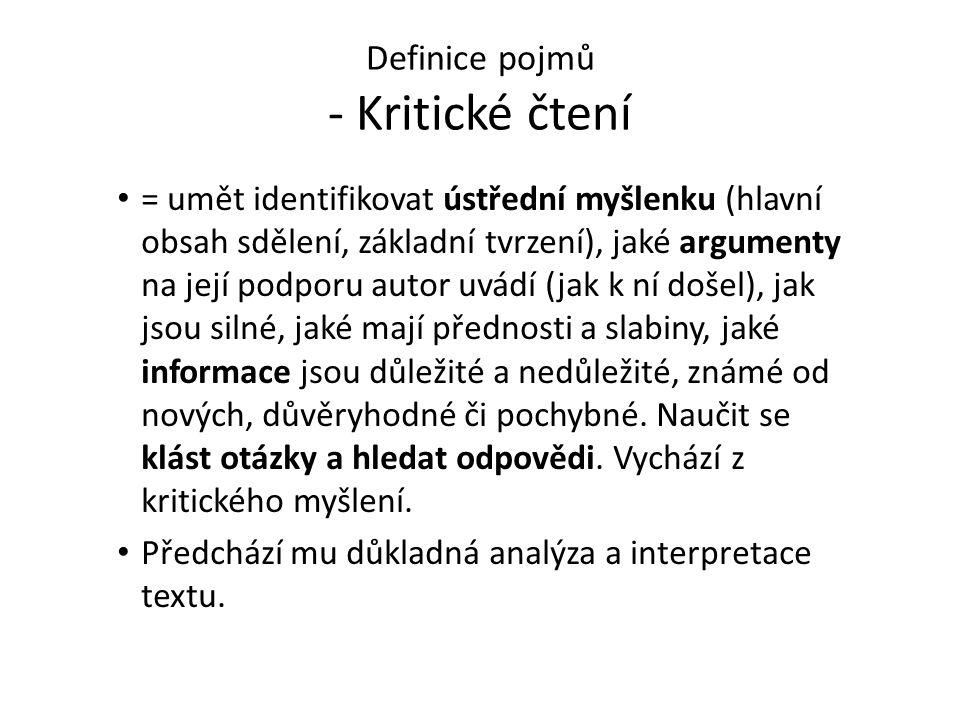 Definice pojmů - Kritické čtení = umět identifikovat ústřední myšlenku (hlavní obsah sdělení, základní tvrzení), jaké argumenty na její podporu autor
