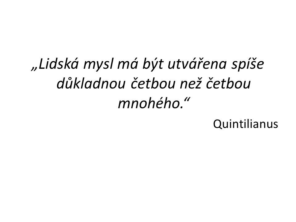"""""""Lidská mysl má být utvářena spíše důkladnou četbou než četbou mnohého."""" Quintilianus"""