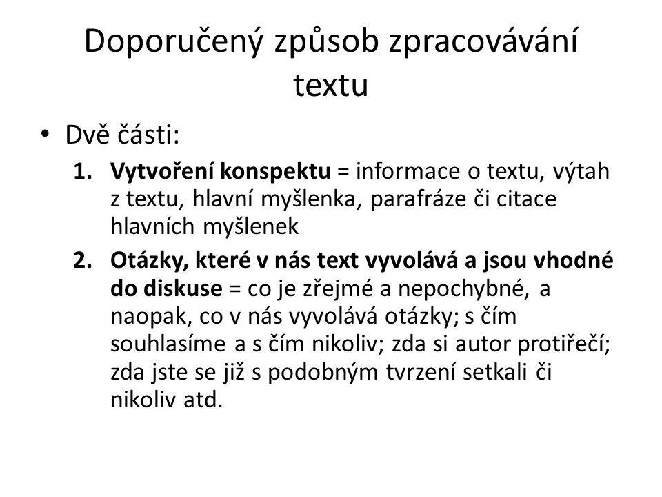 Doporučený způsob zpracovávání textu Dvě části: 1.Vytvoření konspektu = informace o textu, výtah z textu, hlavní myšlenka, parafráze či citace hlavníc