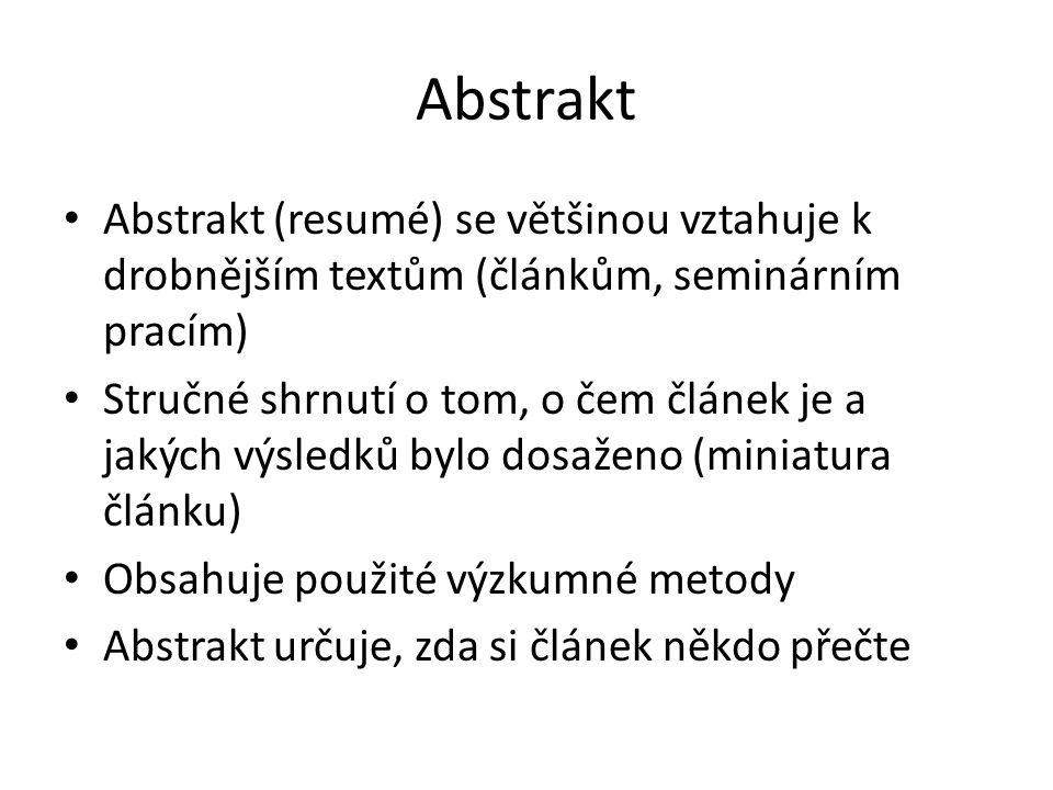 Abstrakt Abstrakt (resumé) se většinou vztahuje k drobnějším textům (článkům, seminárním pracím) Stručné shrnutí o tom, o čem článek je a jakých výsle