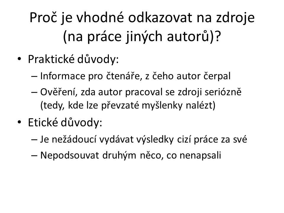 Praktické důvody: – Informace pro čtenáře, z čeho autor čerpal – Ověření, zda autor pracoval se zdroji seriózně (tedy, kde lze převzaté myšlenky naléz