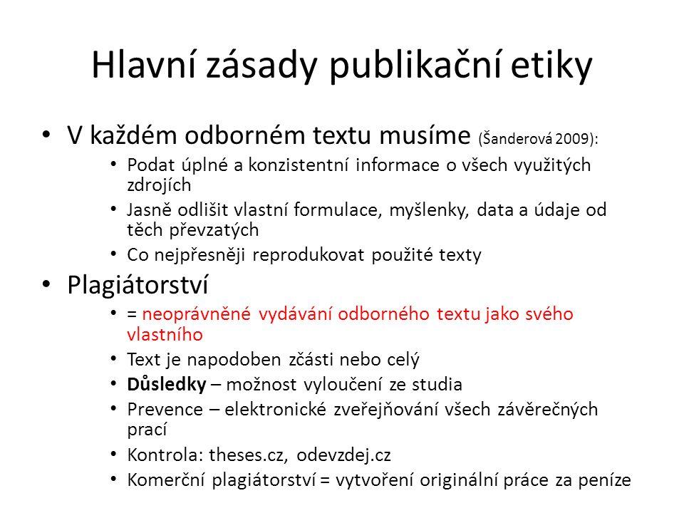 Hlavní zásady publikační etiky V každém odborném textu musíme (Šanderová 2009): Podat úplné a konzistentní informace o všech využitých zdrojích Jasně